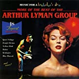 Music for a Bachelor's Den, Volume 6: More of the Best of the Arthur Lyman Group