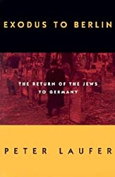 Exodus to Berlin: The Return of the Jews to Germany