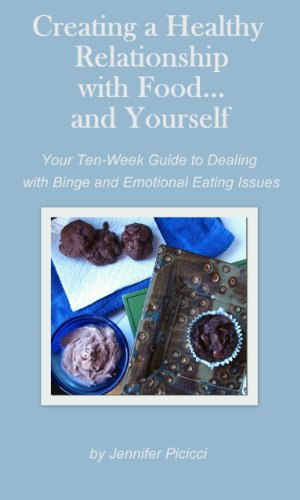 Creating a Healthy Relationship with Food.and Yourself: Your Ten Week Guide to Dealing with Binge and Emotional Eating