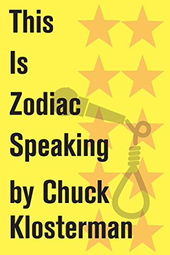 This Is Zodiac Speaking: An Essay from Sex, Drugs, and Cocoa Puffs (Chuck Klosterman on Media and Culture)