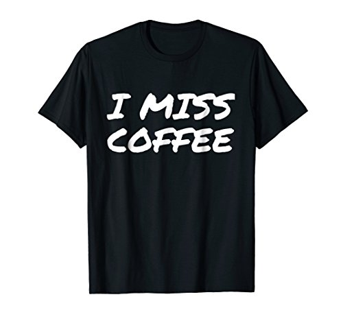 I Miss Coffee - Pregnancy T-Shirts
