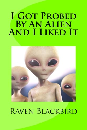 I Got Probed By An Alien And I Liked It (I Banged) (Volume 7)