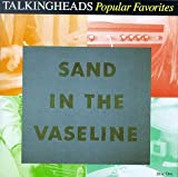TALKING HEADS - Popular Favorites 1976-1992/Sand In the Vaseline