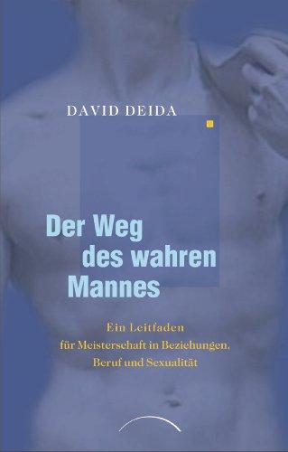 Der Weg des wahren Mannes: Ein Leitfaden für Meisterschaft in Beziehungen, Beruf und Sexualität (German Edition)