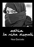 Ashia, la niña somalí (Basada en hechos reales) (Spanish Edition)