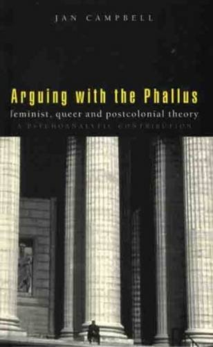 Arguing With the Phallus: A Feminist, Queer and Postcolonial Theory