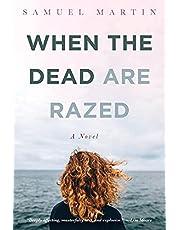 When the Dead are Razed: A Novel