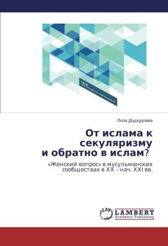 Download Ot islama k sekulyarizmu i obratno v islam?: «Zhenskiy vopros» v musul'manskikh soobshchestvakh v KhKh – nach. KhKhI vv. (Russian Edition) pdf