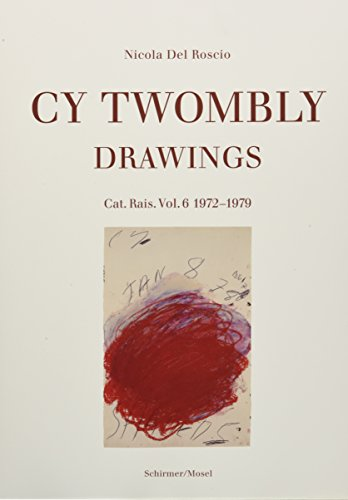 Cy Twombly: Drawings. Catalog Raisonne Vol. 6 1972-1979