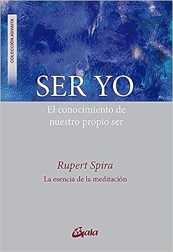 Ser yo: El conocimiento de nuestro propio ser de Rupert Spira