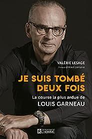 Je suis tombé deux fois: La course la plus ardue de Louis Garneau (French Edition)