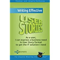 Writing Effective User Stories: As a User, I Can Express a Business Need in User Story Format To Get the IT Solution I…