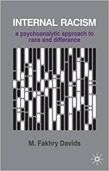 Book Internal Racism: A Psychoanalytic Approach to Race and Difference (The Palgrave Psychotherapy Series) by M Fakhry Davids (2011-07-01)