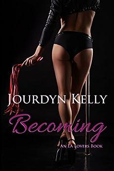 Becoming: An LA Lovers Book by [Kelly, Jourdyn]