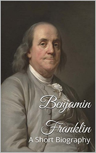 Benjamin Franklin: A Short Biography (English Edition)