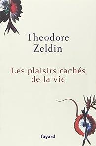 Les plaisirs cachés de la vie par Theodore Zeldin