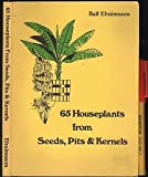 Sixty-Five Houseplants from Seeds, Pits and Kernels, Ralf Efraimsson, 0912800402