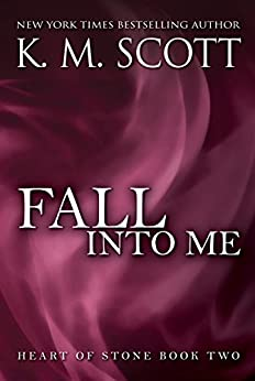 Fall Into Me: Heart of Stone Series #2 by [Scott, K.M.]
