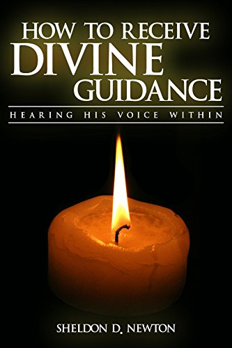 Book: How To Receive Divine Guidance - Hearing His Voice Within (Hearing God's Voice Book 2) by Sheldon D. Newton