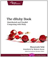 The dRuby Book: Distributed and Parallel Computing with Ruby Front Cover