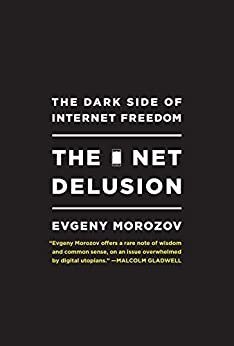 The Net Delusion: The Dark Side of Internet Freedom by [Morozov, Evgeny]