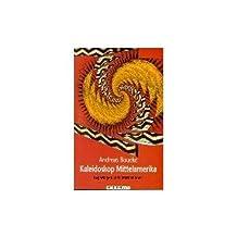 Kaleidoskop Mittelamerika / Guatemala, Belize, El Salvador, Honduras, Nicaragua, Costa Rica, Panama / Reportagen und Informationen (German Edition)