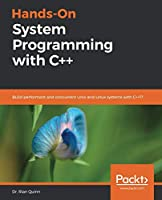 Hands-On System Programming with C++: Build performant and concurrent Unix and Linux systems with C++17 Front Cover