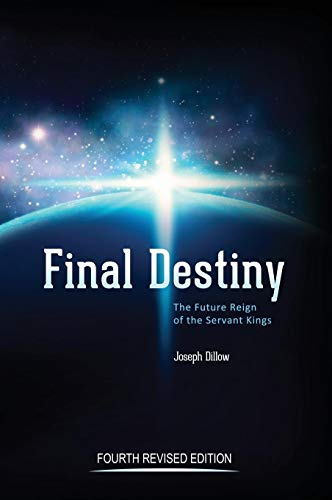 Final Destiny: The Future Reign of the Servant Kings: Fourth Revised Edition Th D Joseph Dillow