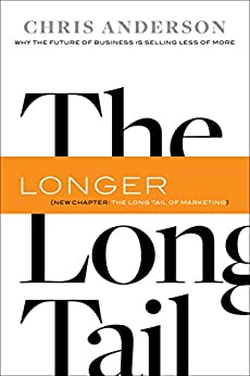 The Long Tail: Why the Future of Business Is Selling Less of More by [Anderson, Chris]