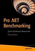 Pro .NET Benchmarking: The Art of Performance Measurement Front Cover