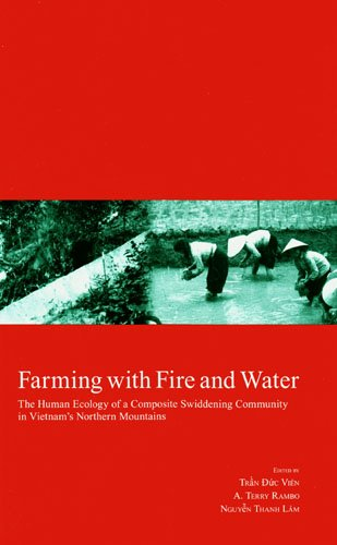 Farming with Fire and Water: The Human Ecology of a Composite Swiddening Community in Vietnam's Northern Mountains (Kyot