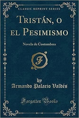 Tristán, o el Pesimismo: Novela de Costumbres (Classic Reprint) (Spanish Edition): Armando Palacio Valdés: 9781332694297: Amazon.com: Books