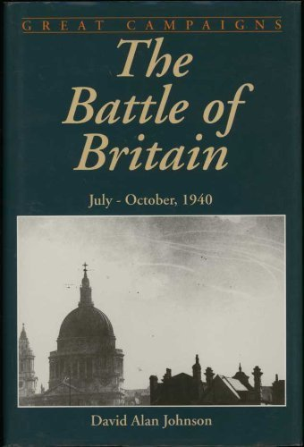 Battle Of Britain: July-november 1940 (Great Campaigns Series)