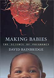 Making Babies - a Natural Histroy of Pregnancy (Na): A Natural History of Pregnancy