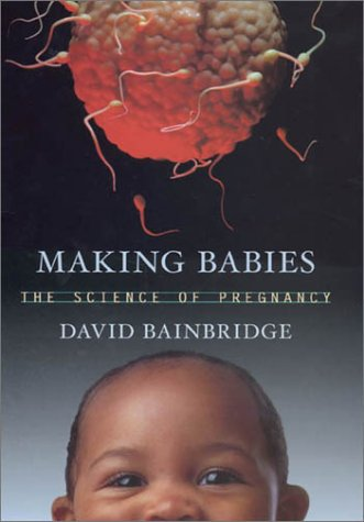 Making Babies : The Science of Pregnancy