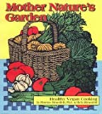 img - for Mother Nature's Garden: Healthy Vegan Cooking (Vegetarian Cooking) book / textbook / text book