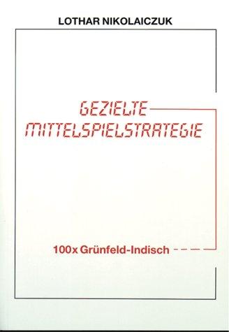 100 x Grünfeld-Indisch (Gezielte Mittelspielstrategie) Broschiert – 1. Februar 1997 Lothar Nicolaiczuk Joachim Beyer Verlag 3888054249 Spielen / Raten