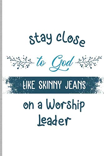 Stay Close To God Like Skinny Jeans on a Worship Leader: Blank Lined Journal Notebook, 108 Pages, Soft Matte Cover, 6 x 9