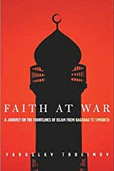 Faith at War: A Journey on the Frontlines of Islam, from Baghdad to Timbuktu