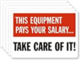 "This Equipment Pays Your Salary ... Take, Adhesive Signs and Labels, 5 Labels / Pack, 5"" x 3.5"""