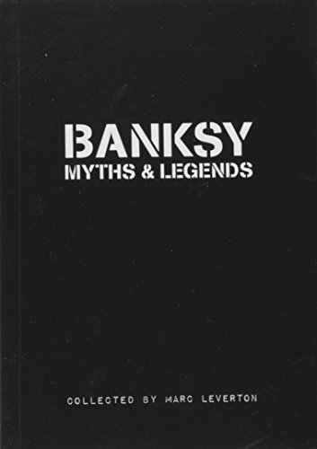 Banksy. Myths & Legends: A Collection of the Unbelievable and the Incredible Paperback – October 22, 2011