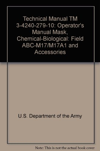 Technical Manual TM 3-4240-279-10: Operator's Manual Mask, Chemical-Biological: Field ABC-M17/M17A1 and Accessories