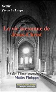 La vie inconnue de Jésus-Christ par Paul Sédir