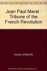Jean Paul Marat : Tribune of the French Revolution