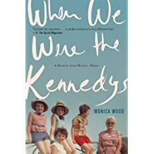 When We Were the Kennedys: A Memoir from Mexico, Maine
