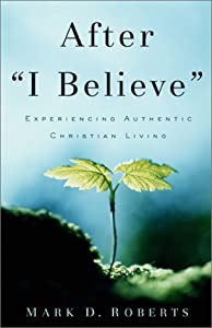 After I Believe: Experiencing Authentic Christian Living