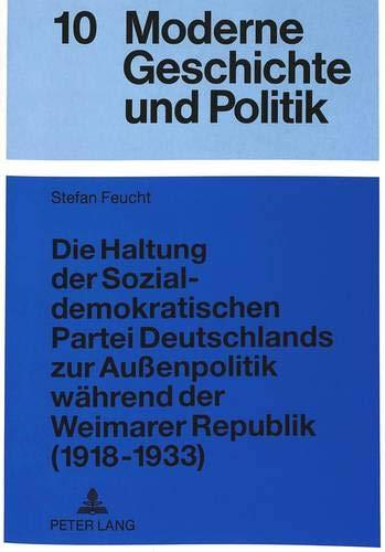 Die Haltung der Sozialdemokratischen Partei Deutschlands zur Außenpolitik während der Weimarer Republik (1918-1933) (Moderne Geschichte und Politik) (German Edition) (Moderne Haltung)