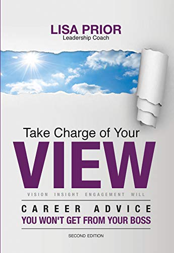 Take Charge of Your View: Career Advice You Won't Get From Your Boss