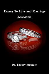 Enemy to Love and Marriage: Selfishness