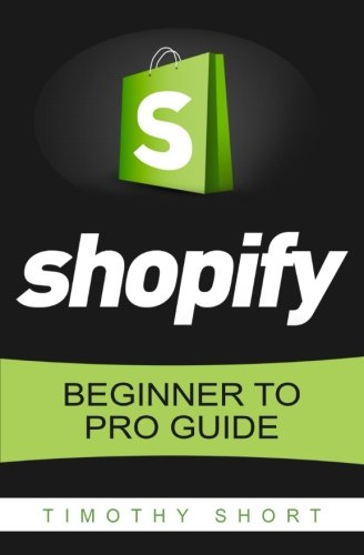 Shopify: Beginner to Pro Guide - The Comprehensive Guide: (Shopify, Shopify Pro, Shopify Store, Shopify Dropshipping, Shopify Beginners Guide)